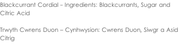 Blackcurrant Cordial - Ingredients: Blackcurrants, Sugar and  Citric Acid  Trwyth Cwrens Duon – Cynhwysion: Cwrens Duon, Siwgr a Asid  Citrig
